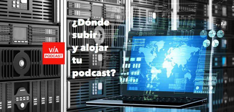 ¿Dónde subir y alojar tu podcast?