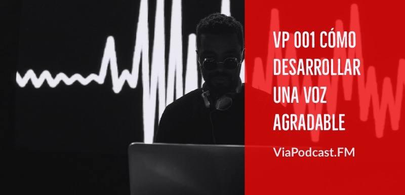 VP 001 Cómo desarrollar una voz agradable