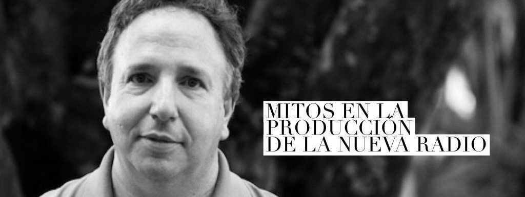 VP  010 Mitos en la producción de la nueva radio
