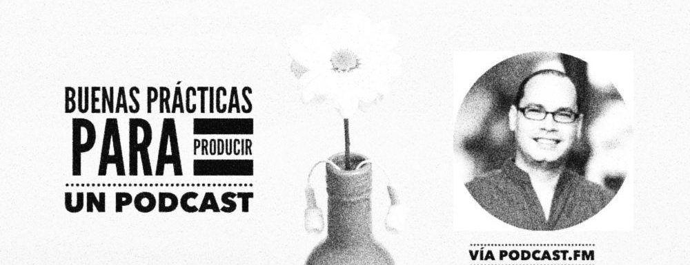 VP 014 Buenas prácticas para producir un Podcast