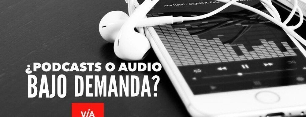 VP028 ¿Podcast o audio bajo demanda?