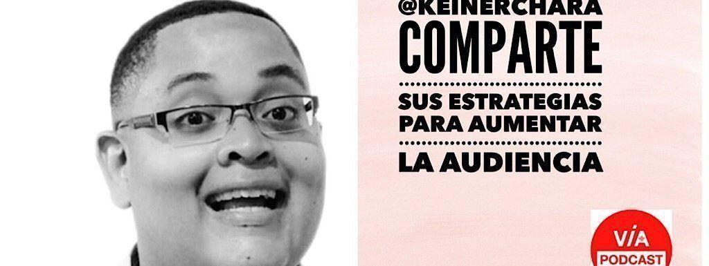 VP 066 @KeinerChará comparte sus estrategias para aumentar su audiencia