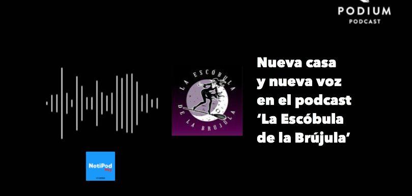 Nueva casa y nueva voz oficial en el podcast 'La Escóbula de la Brújula'